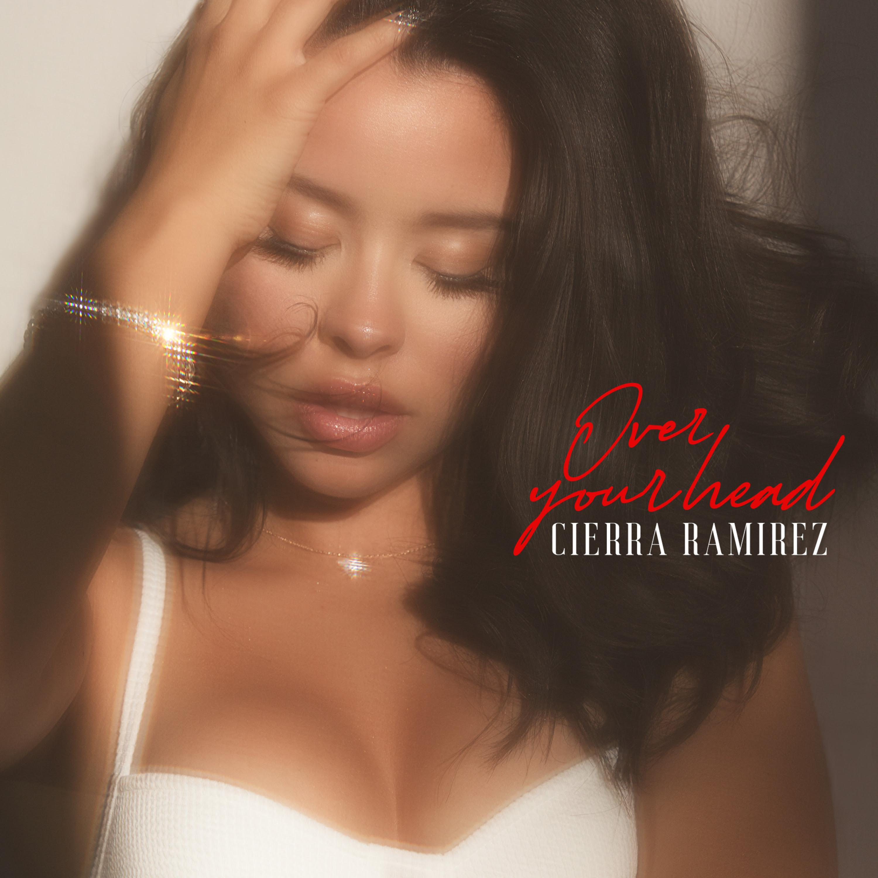 Cierra Ramirez  – Over Your Head [Album]