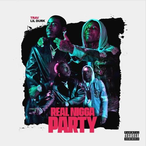 TRAV – Real N*gga Party (feat. Lil Durk)