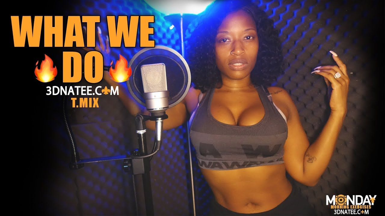 3D Na'Tee (@3DNATEE) What We Do (T.Mix)