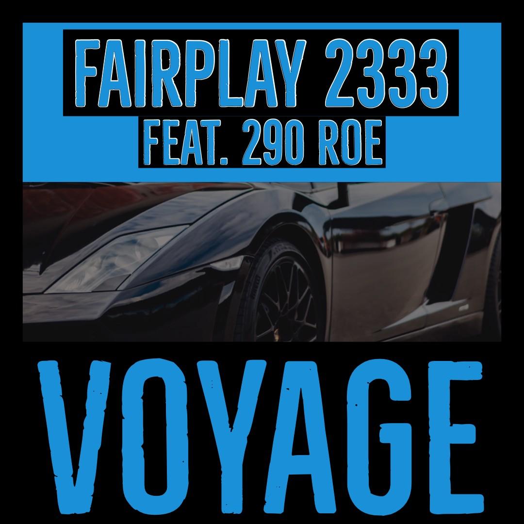 "Fairplay 2333 (@Fairplay_2333) Ft. 290 Roe – ""Voyage"""