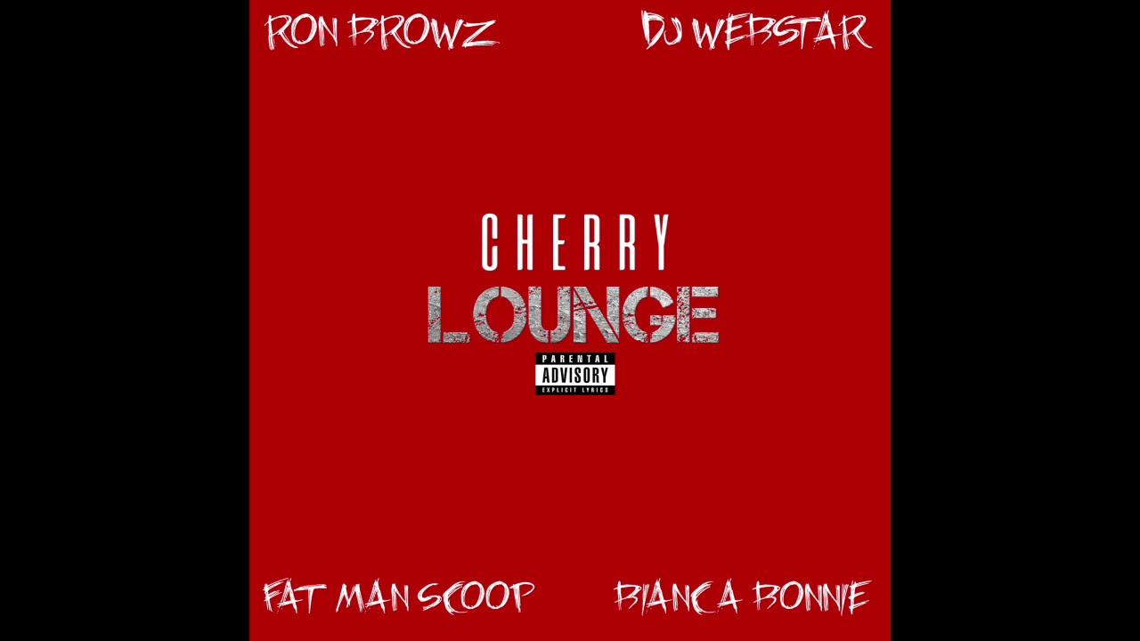 DJ Webstar Ft. Ron Browz, Bianca Bonnie & FatMan Scoop   Cherry Lounge [Audio]