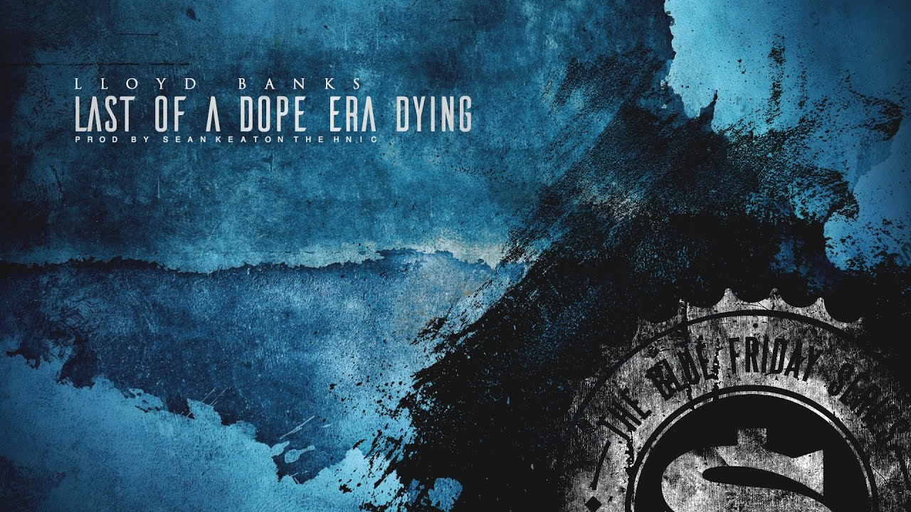 "Lloyd Banks – ""Last Of A Dope Era Dying"" [Audio]"