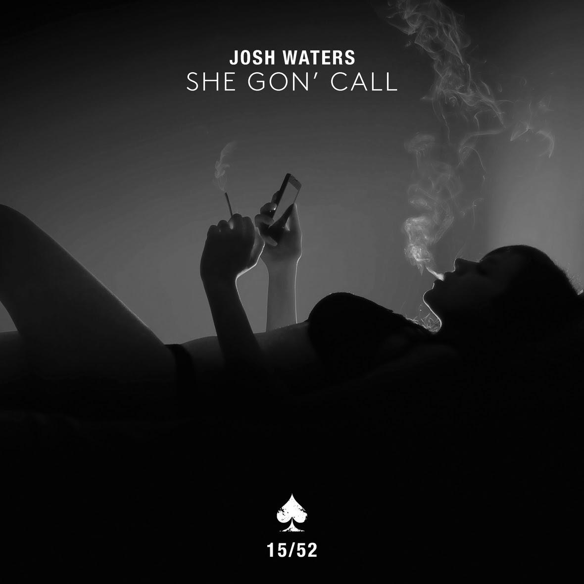 "Josh Waters – ""She Gon' Call"""