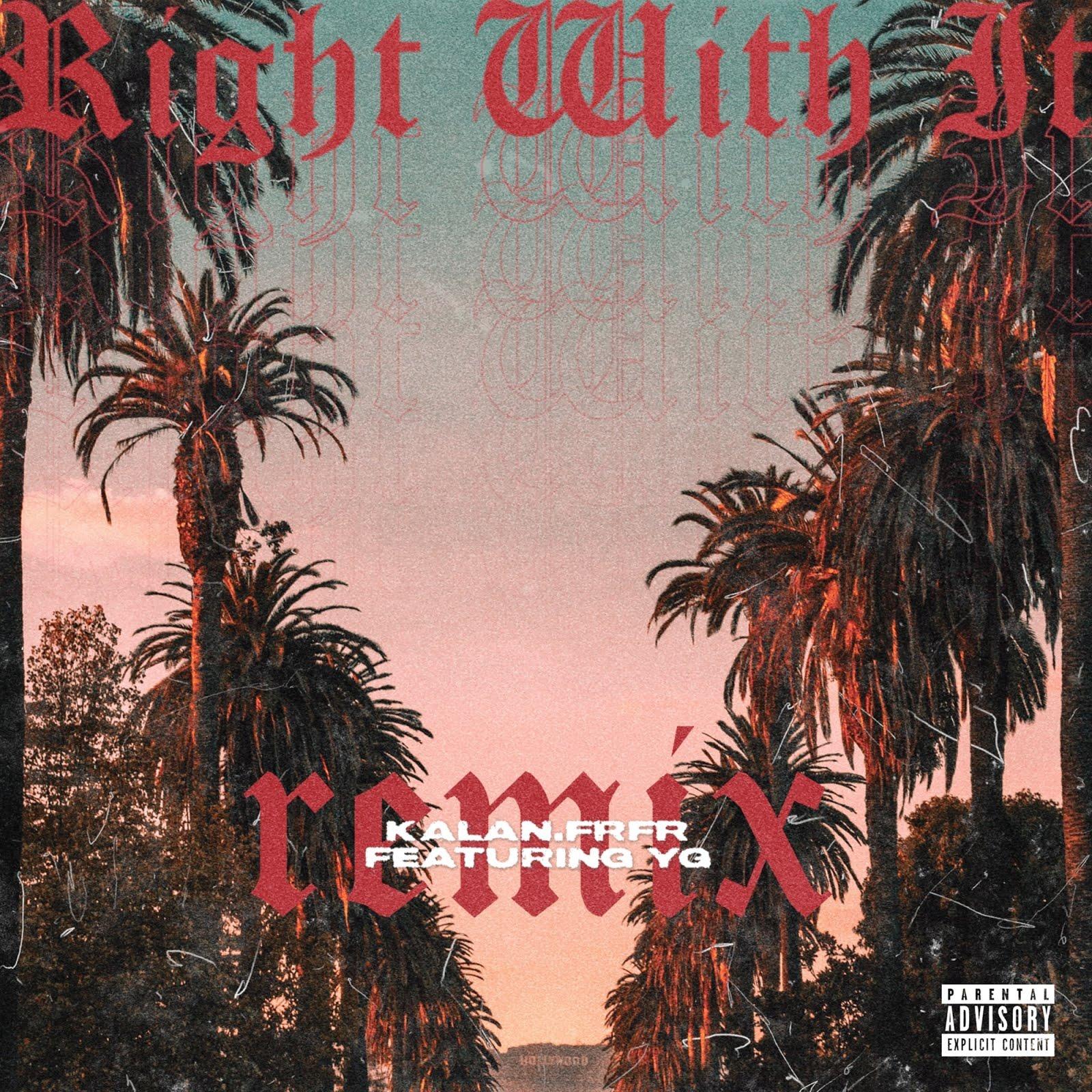 New Single: Kalan.FrFr. – Right Wit It (Remix) [feat. YG]