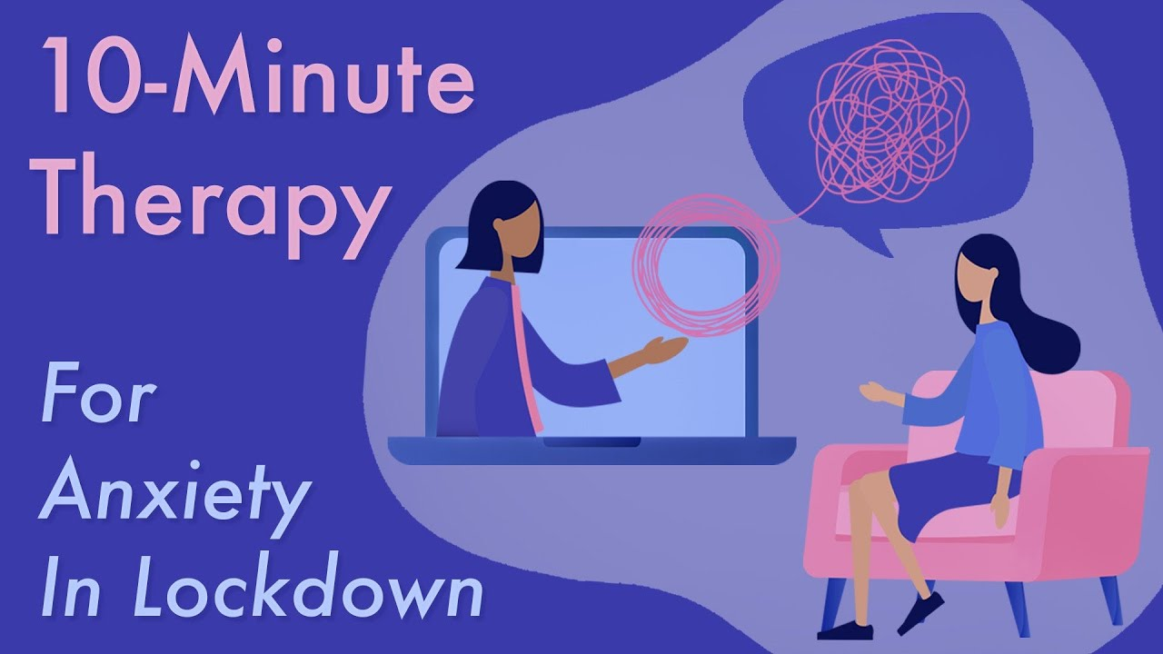 10-Minute Therapy For Anxiety During Lockdown