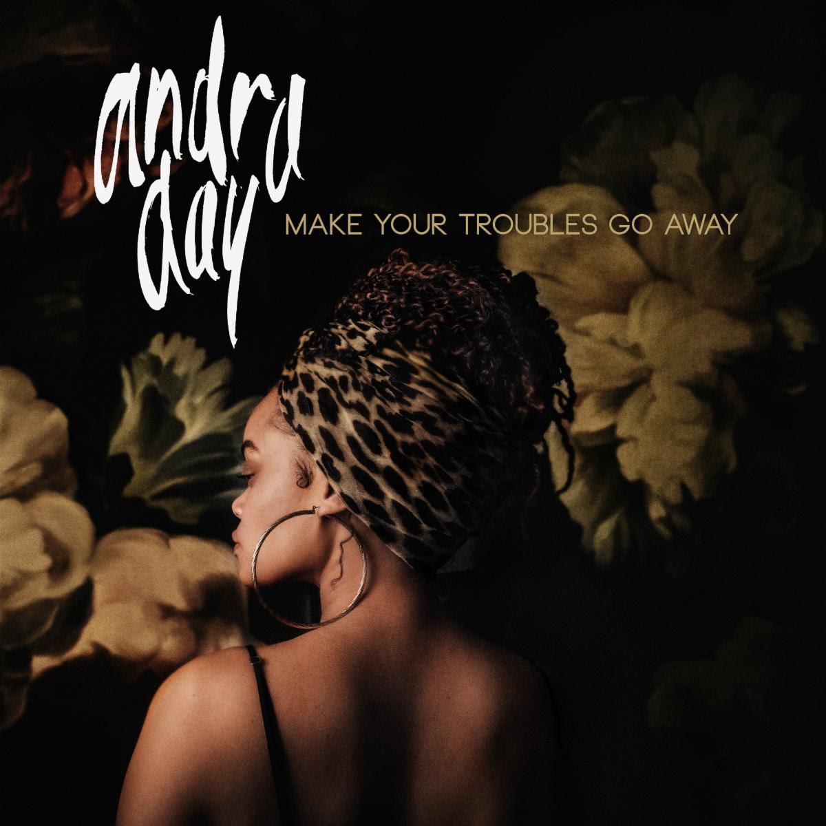 "ANDRA DAY RELEASES NEW ANTHEM ""MAKE YOUR TROUBLES GO AWAY"""