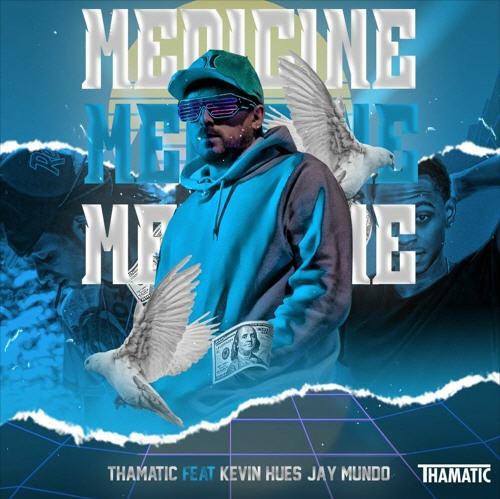 Thamatic Ft. Kevin Hues, Jay Mundo – MEDICINE