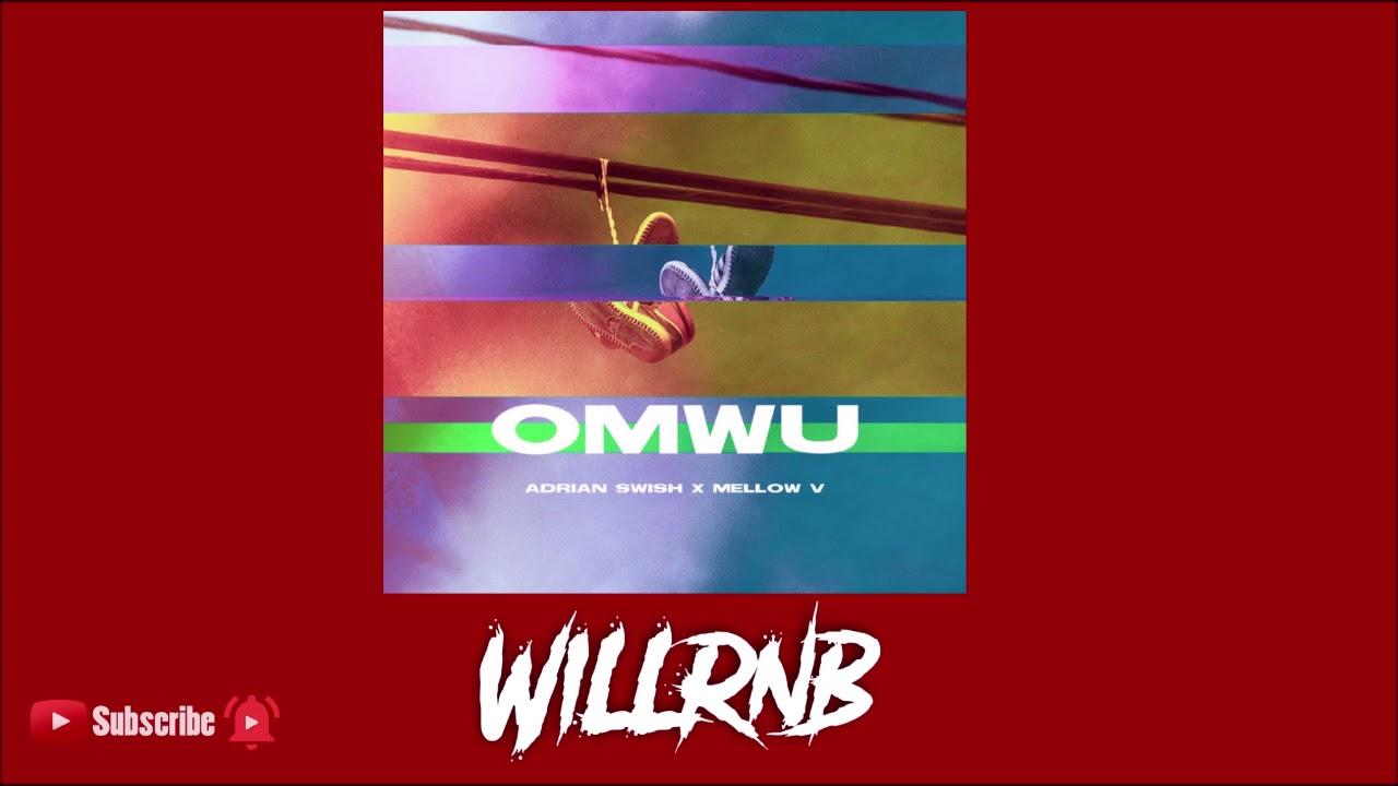 Adrian Swish Feat. Mellow V – OMWU