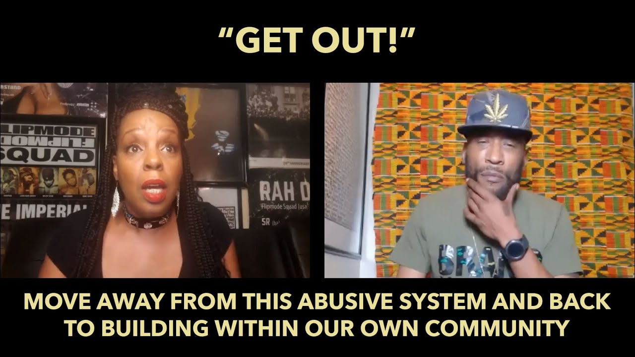 GET OUT! Let's move away from this abusive system and back to building within our own community