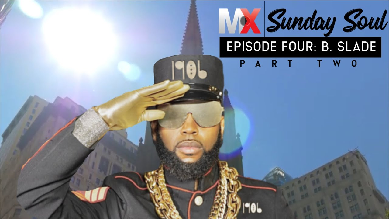 MX Sunday Soul Episode 4 (Part Two): B. Slade talks 'Out The Box 2'