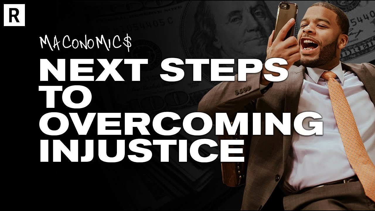 The Next Steps To Overcome Injustice | Maconomics