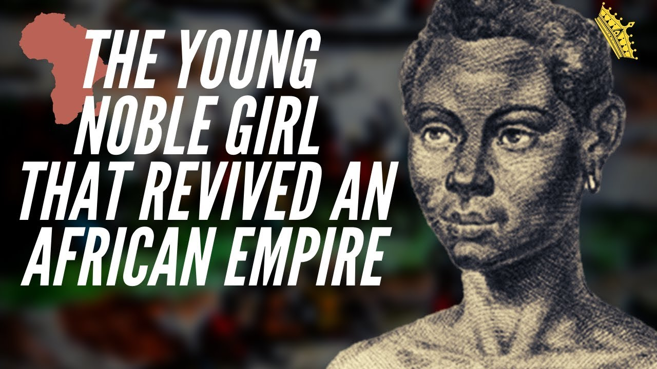 The Young Noble Girl That Revived An African Empire