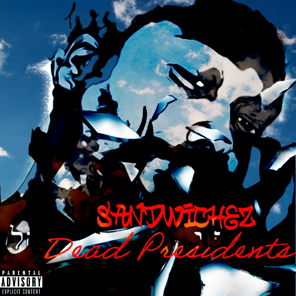 SANDWICHEZ – Dead President's