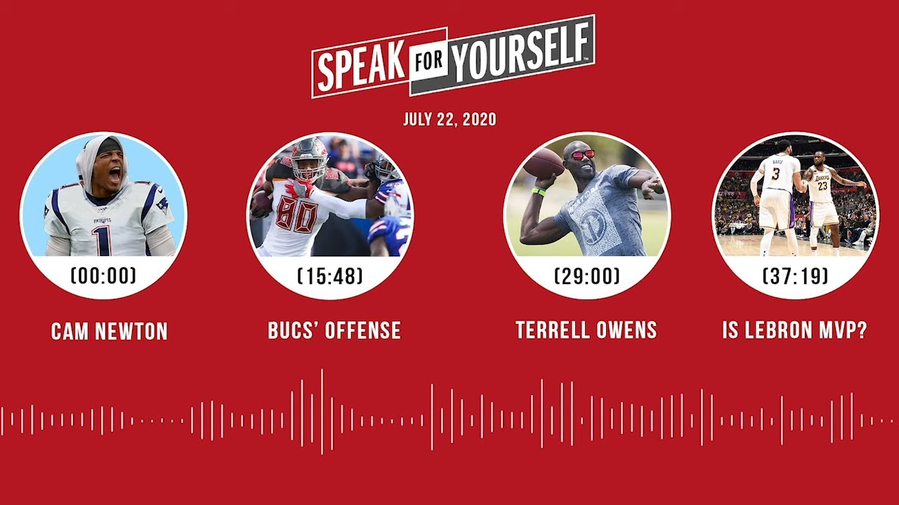 Cam Newton, Bucs' offense, Terrell Owens, Is LeBron MVP? (7.22.20)| SPEAK FOR YOURSELF Audio Podcast