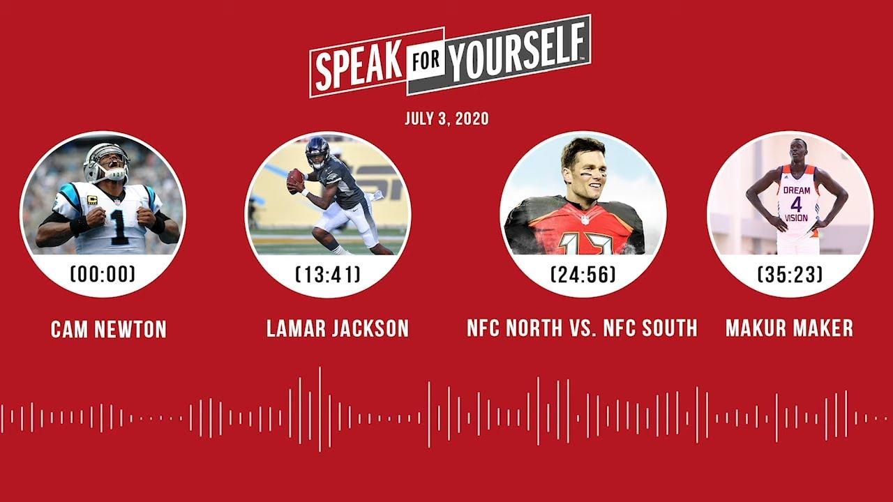 Cam Newton, Lamar, NFC North vs. NFC South, Makur Maker (7.3.20) | SPEAK FOR YOURSELF Audio Podcast