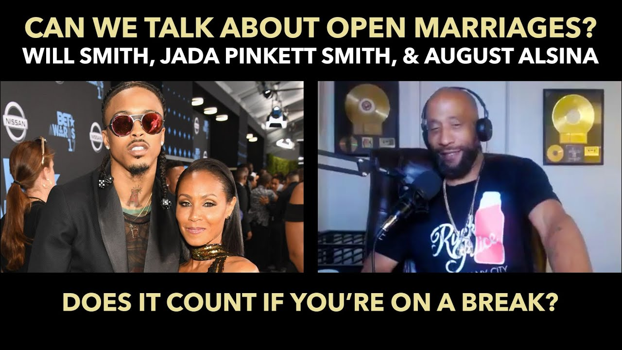 Can we talk about Open Marriages? Will Smith, Jada Pinkett smith, & August Alsina