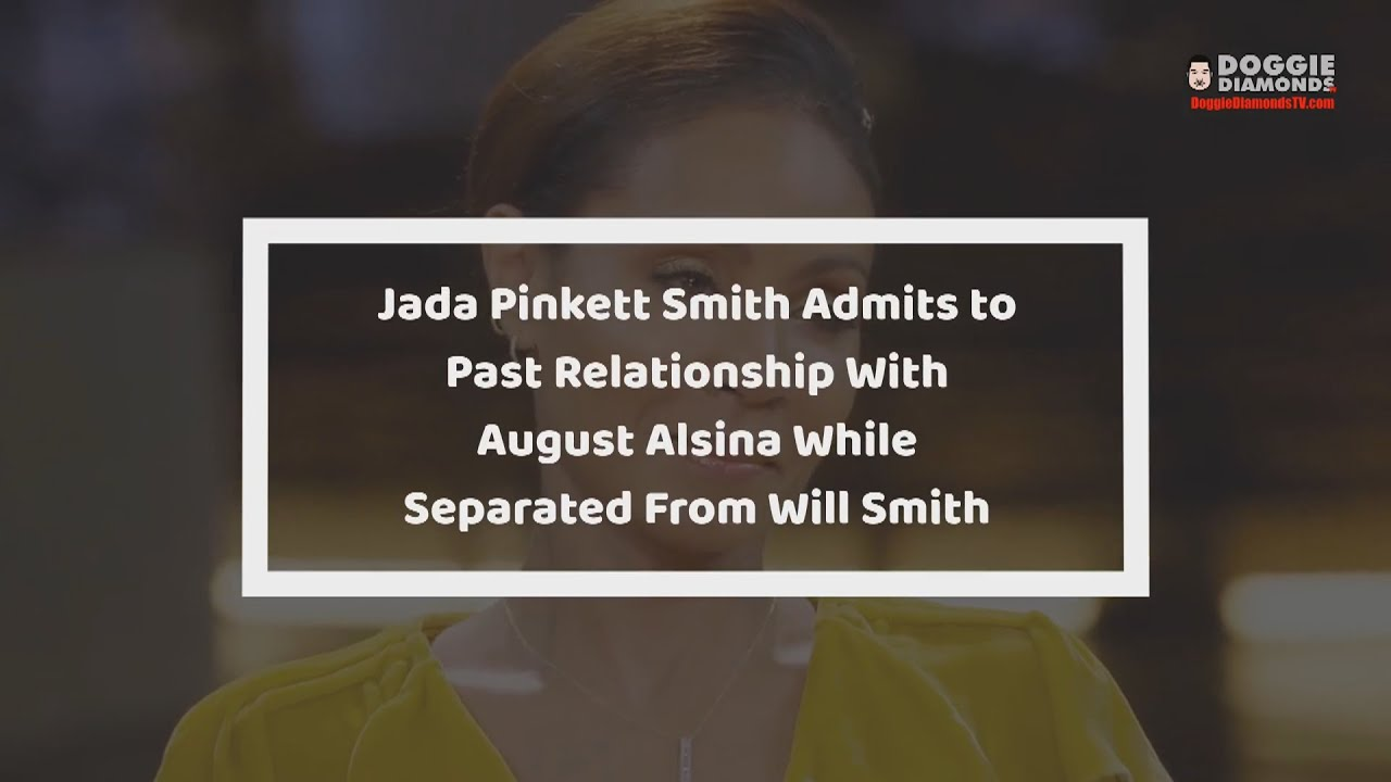 Jada Pinkett Smith Admits To Letting August Alsina Pipe While Separated From Will Smith