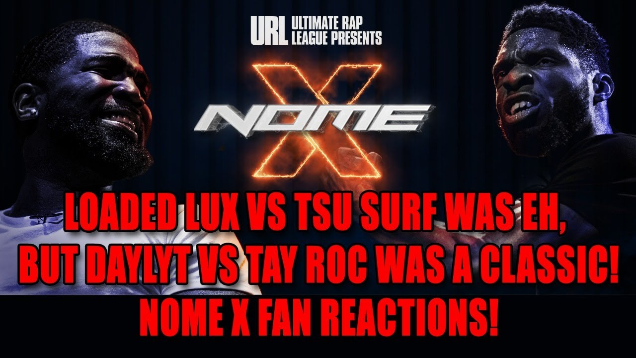 Loaded Lux Vs Tsu Surf Was Eh,  But Daylyt Vs Tay Roc Was A Classic! NOME X FAN Reactions!