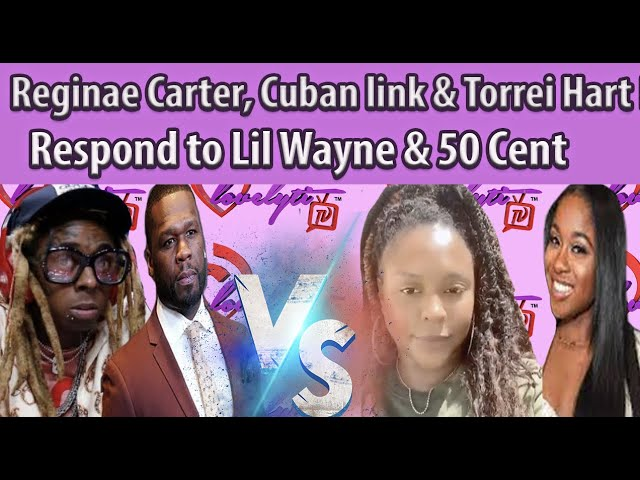 Reginae, Cuban link & Torrei Hart Respond to Lil Wayne & 50's Comments About Angry Black Women