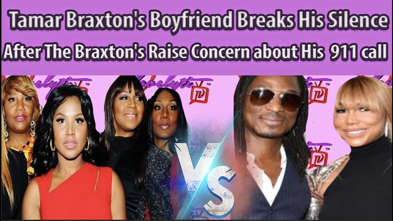 Tamar Braxton's Boyfriend Breaks His Silence, After The Braxton's Raise Concern about His 911 call