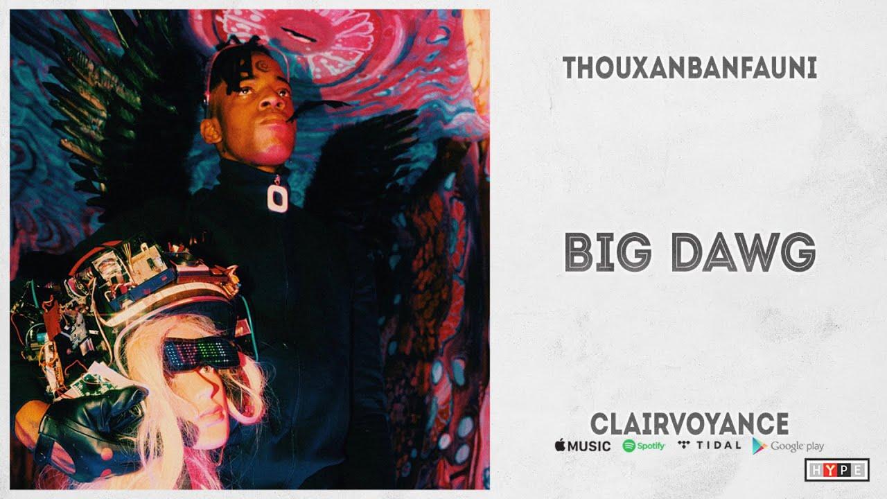 "Thouxanbanfauni – ""BIG DAWG"" (CLAIRVOYANCE)"