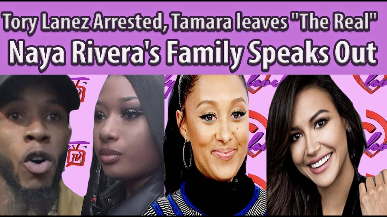 """Tory Lanez Arrested w/Meg thee stallion, Tamara leaves """"The Real""""+Naya Rivera's Family Speaks Out!"""