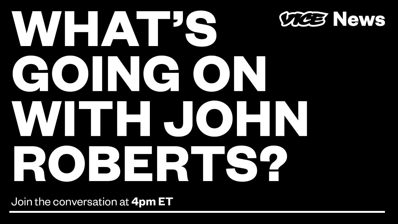 What's going on with John Roberts?