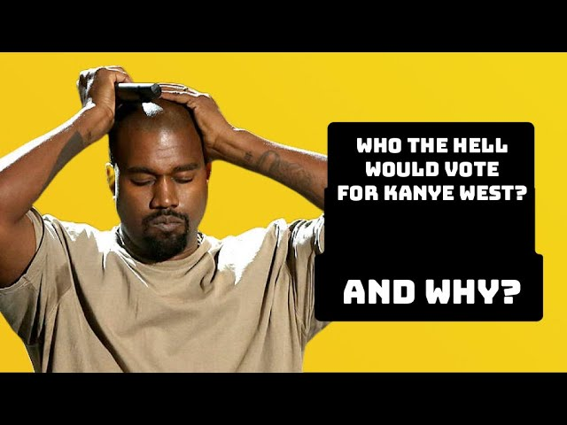 Who The Hell Would Vote For Kanye … And Why Would They Do It?