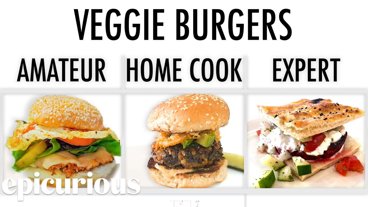 4 Levels of Veggie Burgers: Amateur to Food Scientist | Epicurious