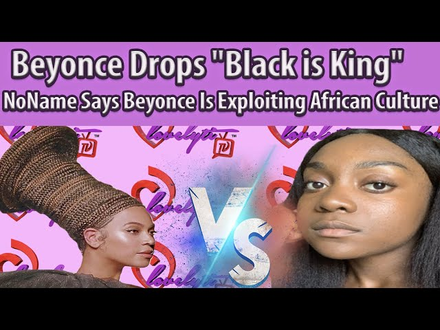 "Beyonce Drops new visual album""Black is King""+NoName Accuses Beyonce Of Exploiting African Culture"