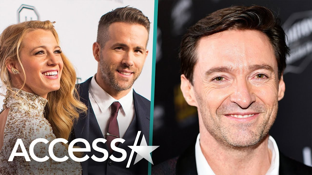 Hugh Jackman Jokes About Checking On Ryan Reynold's Wife Blake Lively