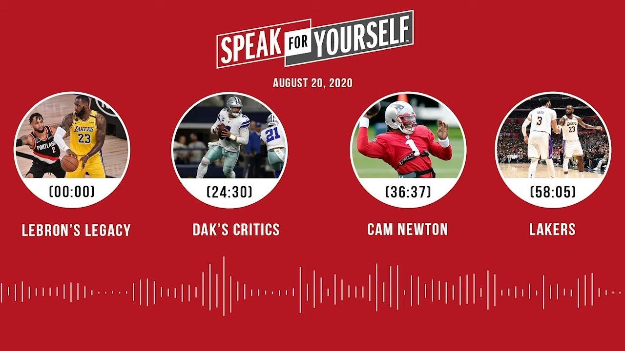LeBron's legacy, Dak's critics, Cam Newton, Lakers (8.20.20) | SPEAK FOR YOURSELF Audio Podcast