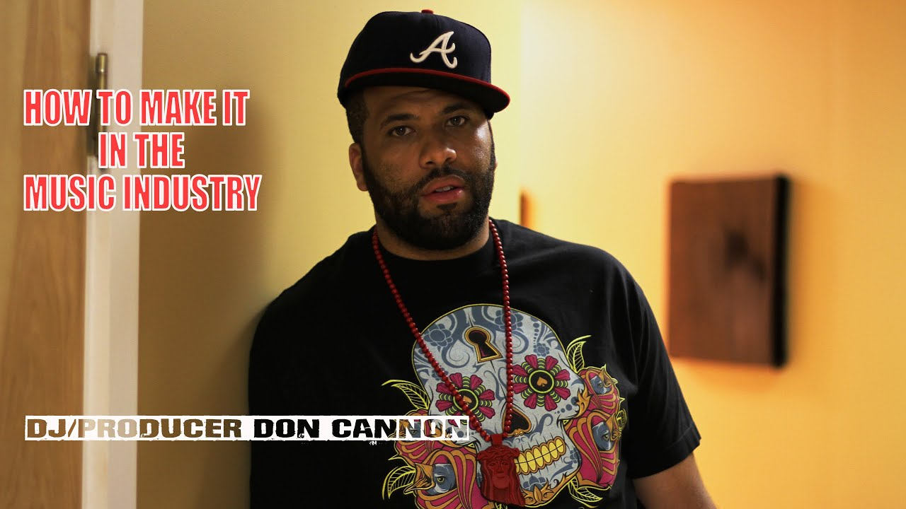 MAKING IT IN THE MUSIC INDUSTRY – DJ AND PRODUCER DON CANNON
