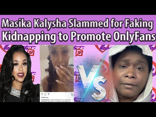 Reality Star Masika Kalysha Slammed for Faking Kidnapping to Promote her OnlyFans #fullbreakdown
