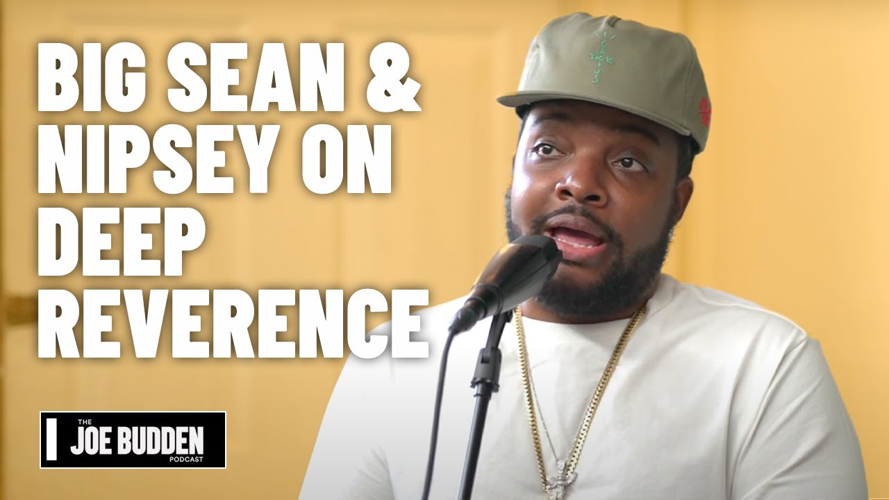 Big Sean & Nipsey Hussle on 'Deep Reverence' | The Joe Budden Podcast