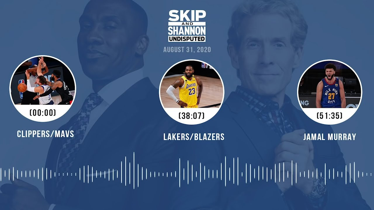 Clippers/Mavs, Lakers/Blazers, Jamal Murray (8.31.20) Audio Podcast | UNDISPUTED