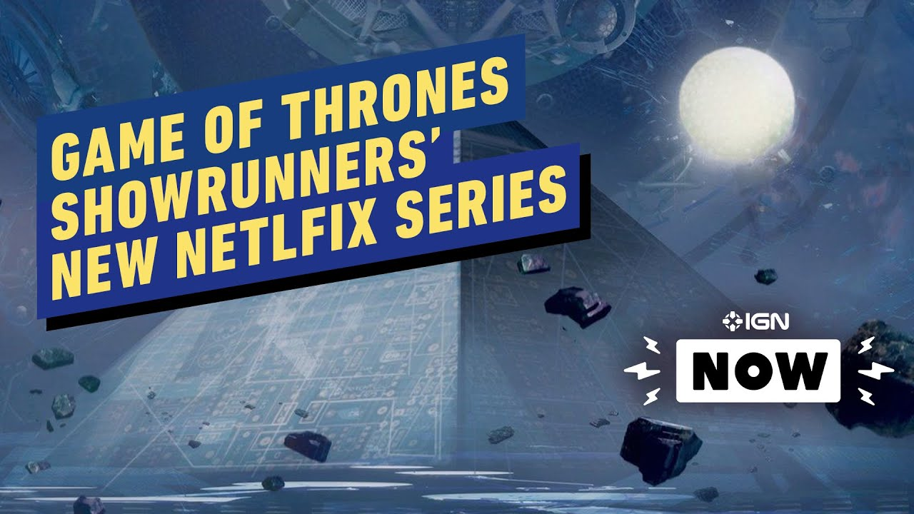 Game of Thrones Showrunners Adapting The Three-Body Problem for Netflix – IGN Now