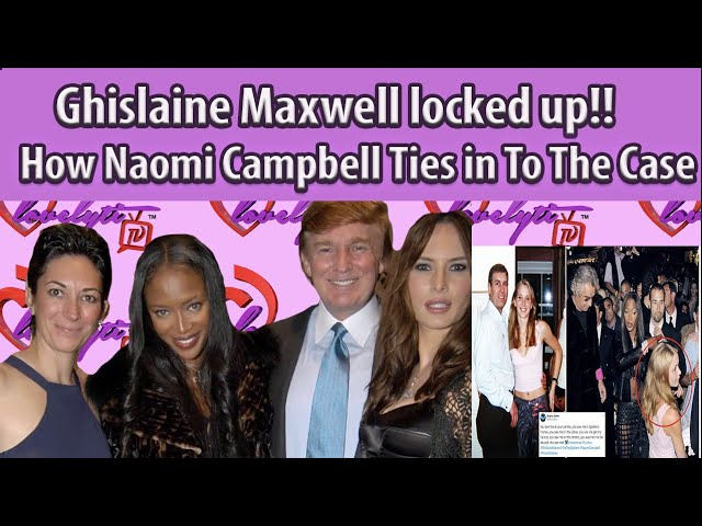 Ghislaine Maxwell is locked up & willing to cooperate+how Naomi Campbell &others tie in to this case
