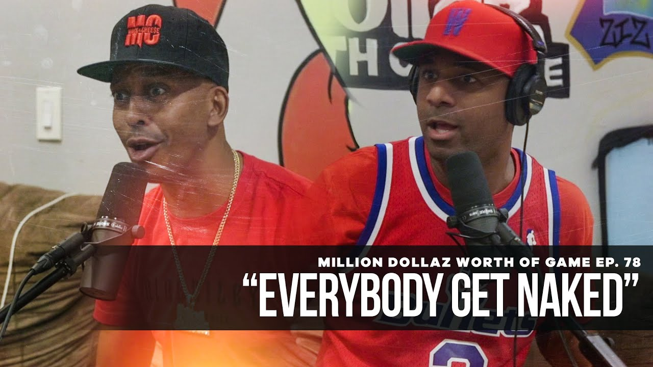 "Million Dollaz Worth of Game Episode 78: ""Everybody Get Naked"""
