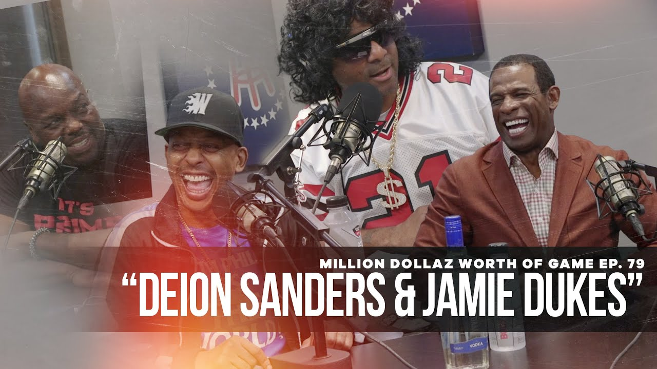 "Million Dollaz Worth of Game Episode 79: ""Featuring Deion Sanders + Jamie Dukes"""