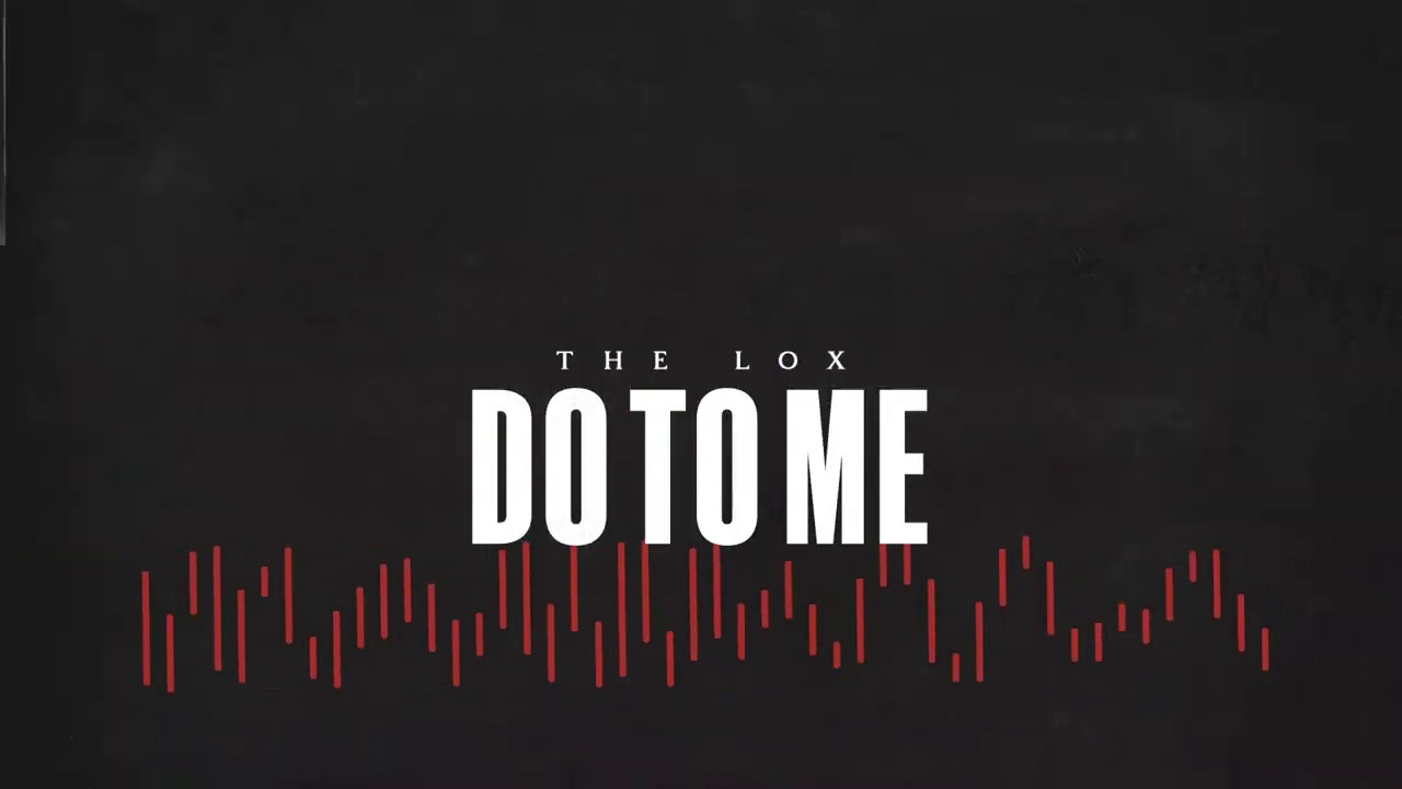 "THE LOX – ""DO TO ME"" FT. JEREMIH (prod. SCOTT STORCH)"