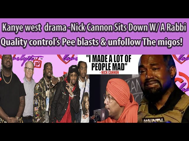 Kanye mentally ill or great marketer~Nick Cannon Sits w/A Rabbi+Pee blasts & unfollows the Migos
