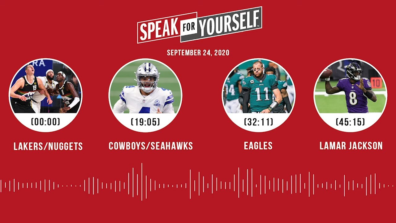Lakers/Nuggets, Cowboys/Seahawks, Eagles, Lamar Jackson (9.24.20) | SPEAK FOR YOURSELF Audio Podcast