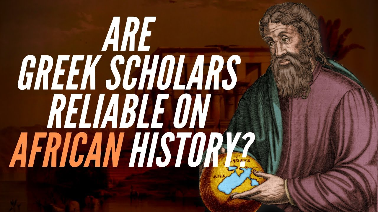 Are Greek Scholars Reliable On African History?