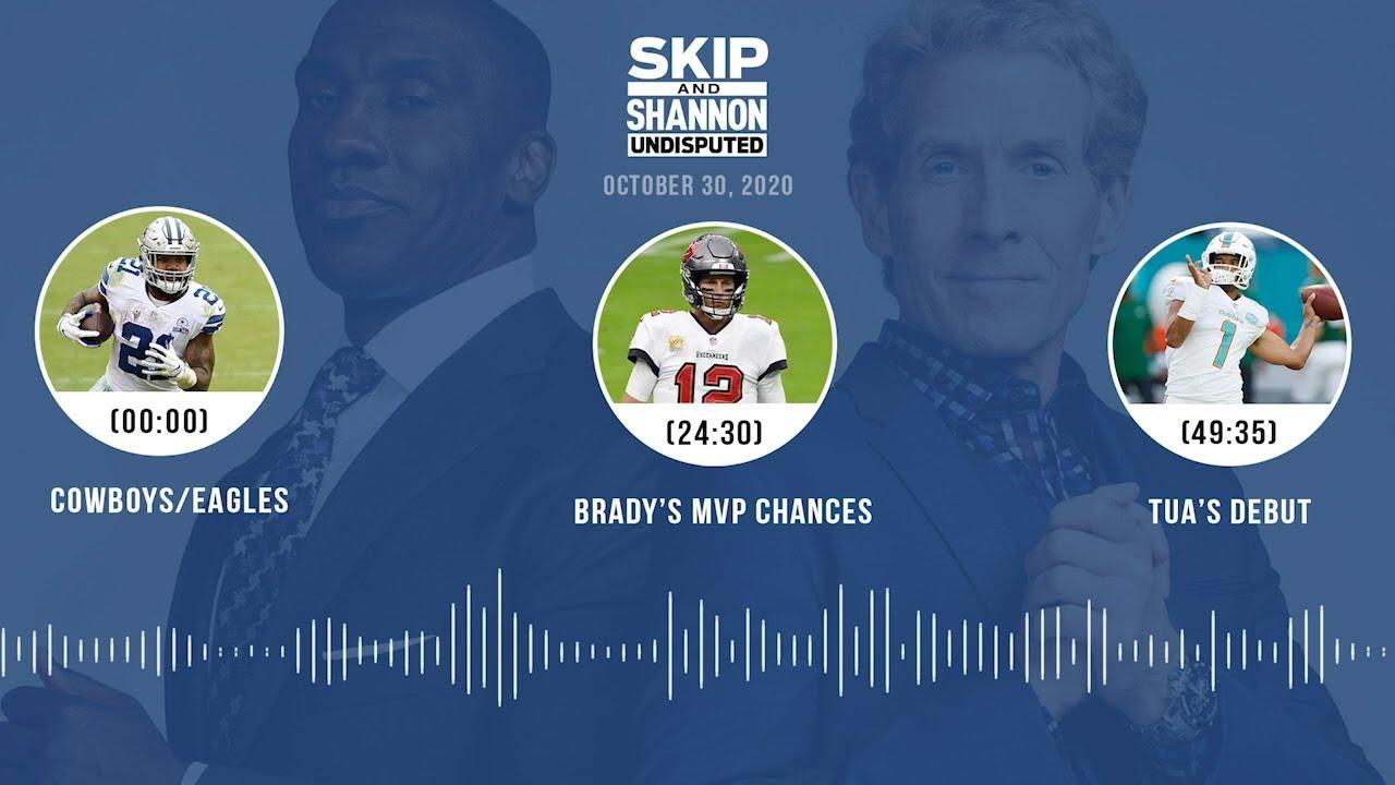 Cowboys/Eagles, Brady's MVP chances, Tua's debut (10.30.20) | UNDISPUTED Audio Podcast