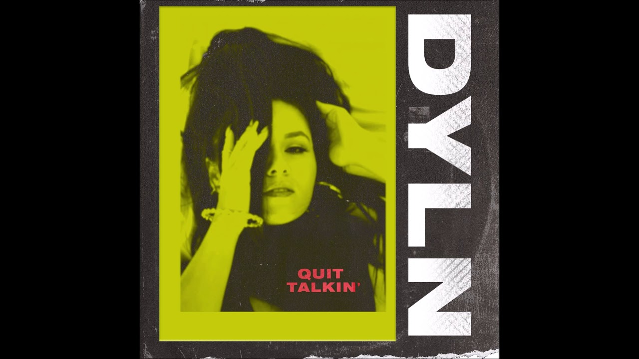 "DYLN – ""Quit Talkin'"" OFFICIAL VERSION"