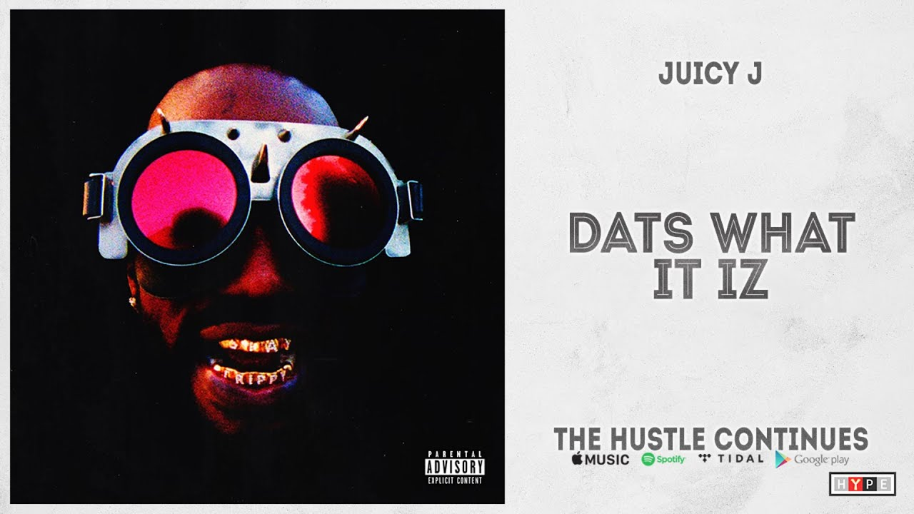 "Juicy J - ""DATZ WHAT IT IZ"" (THE HUSTLE CONTINUES)"