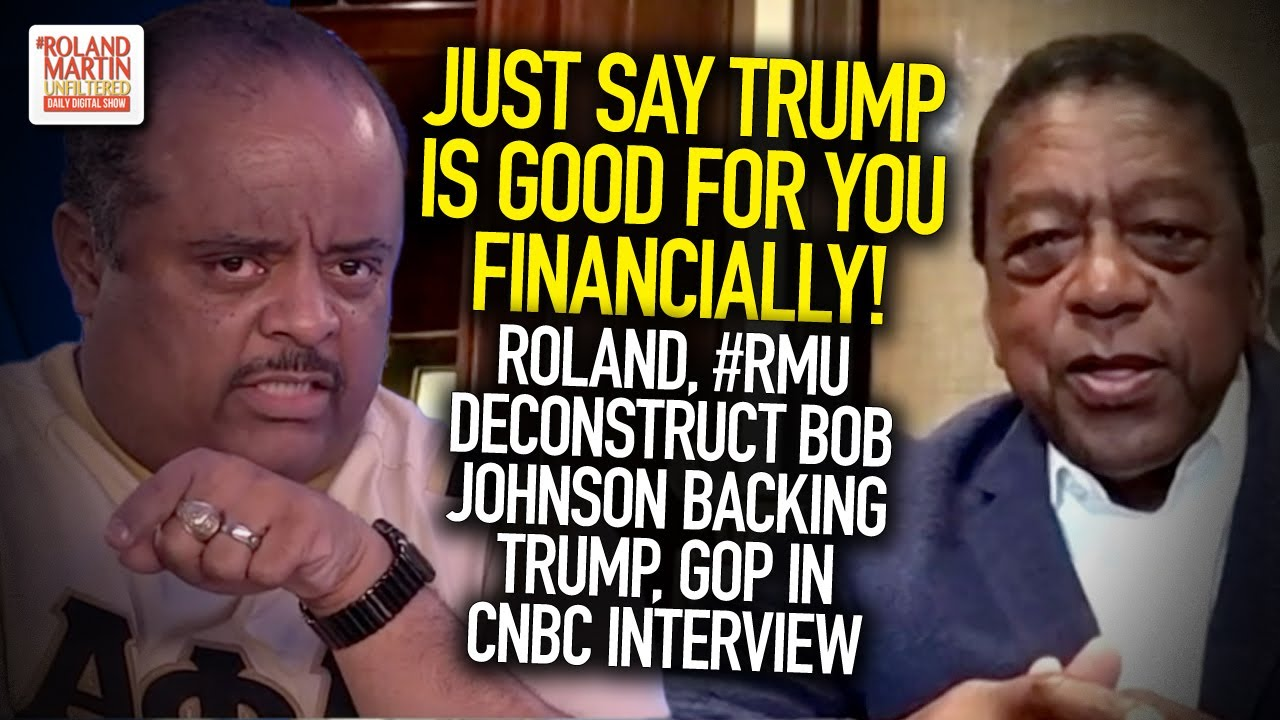 Just Say Trump Is Good For You Financially! Roland, #RMU Deconstruct Bob Johnson Backing Trump, GOP