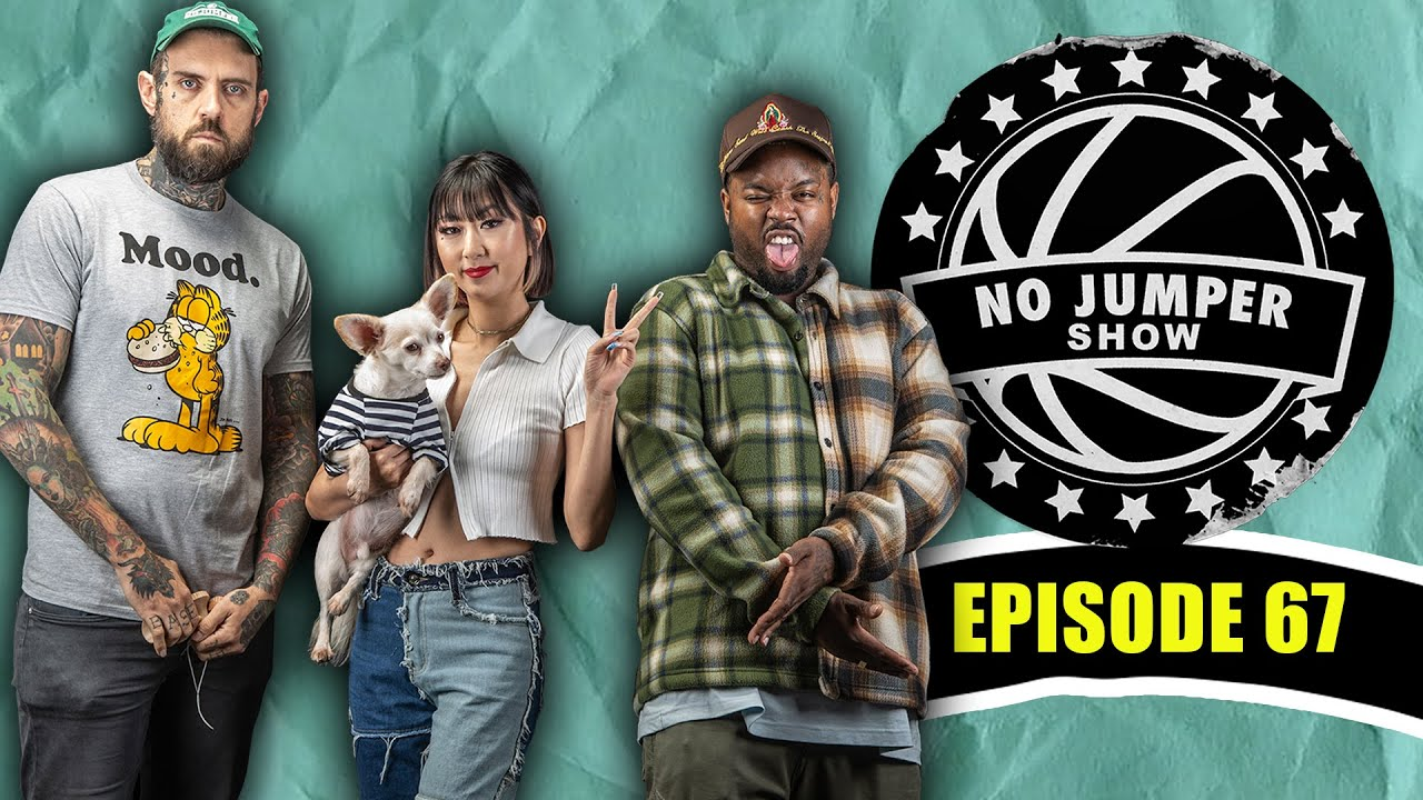 The No Jumper Show Ep. 67