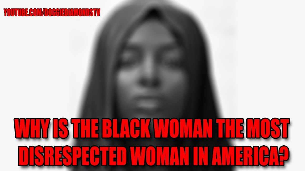 Why Is The Black Woman The Most Disrespected Woman in America?